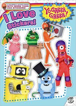 I Love Stickers! (Yo Gabba Gabba! Series)