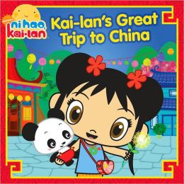 Kai-lan's Great Trip to China (Ni Hao, Kai-lan Series)