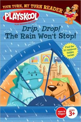 Drip, Drop! The Rain Won't Stop!: Your Turn, My Turn Reader (Playskool Series)