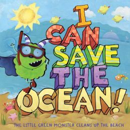 I Can Save the Ocean!: The Little Green Monster Cleans Up the Beach (Little Green Books Series)