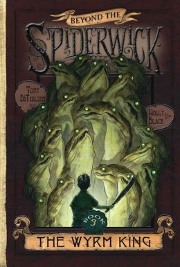 The Wyrm King (Beyond the Spiderwick Chronicles Series #3)
