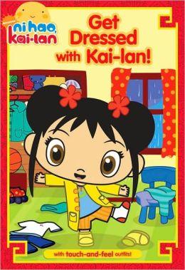 Get Dressed with Kai-lan! (Ni Hao, Kai-lan Series)