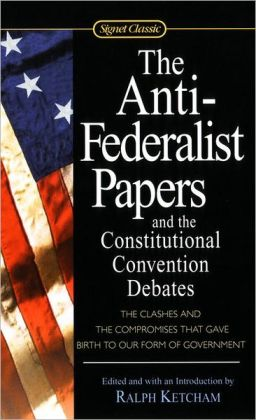 The Anti-Federalist Papers and the Constitutional Convention Debates (Turtleback School & Library Binding Edition)