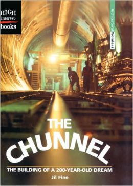 The Chunnel: The Building Of A 200-Year-Old Dream (Turtleback School & Library Binding Edition)