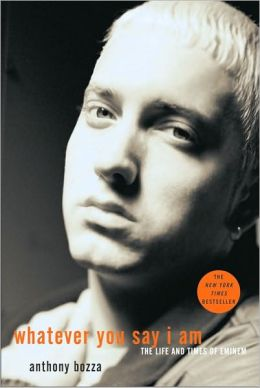 Whatever You Say I Am: The Life and Times of Eminem