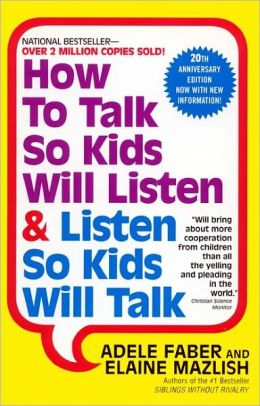 How To Talk So Kids Listen And Listen So Kids Will Talk (Turtleback School & Library Binding Edition)