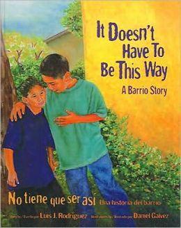 It Doesn't Have to Be This Way/No Tiene Que Ser Asi: A Barrio Story/Una Historia del Barrio