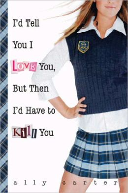 I'd Tell You I Love You, but Then I'd Have to Kill You (Gallagher Girls Series #1) (Turtleback School & Library Binding Edition)