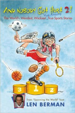 And Nobody Got Hurt 2! More Of The World's Weirdest, Wackiest Most Amazing True Sports Stories (Turtleback School & Library Binding Edition)