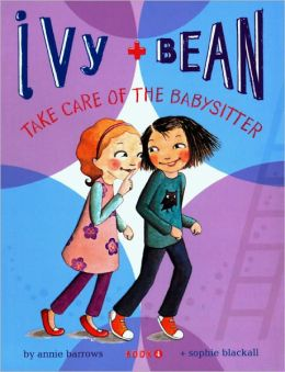 Ivy and Bean Take Care of the Babysitter (Ivy and Bean Series #4) (Turtleback School & Library Binding Edition)