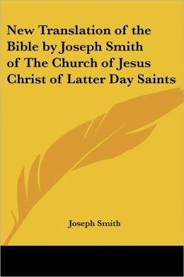 New Translation of the Bible by Joseph Smith of The Church of Jesus Christ of Latter Day Saints