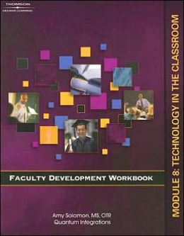 Faculty Development Companion Workbook Module 8:: Technology in the Classroom