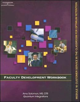 Faculty Development Companion Workbook Module 10: Customer Service in the Classroom for Optimum Retention
