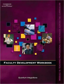 Faculty Development Companion Workbook Module 15:: Teaching Professional Competencies Across the Curriculum