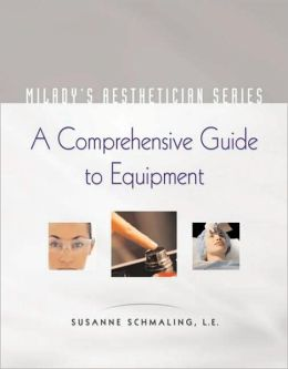 Milady's Aesthetician Series: A Comprehensive Guide to Equipment: A Comprehensive Guide to Equipment