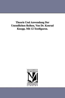 Theorie und Anwendung der Unendlichen Reihen, Von Dr. Konrad Knopp. Mit 12 Textfiguren