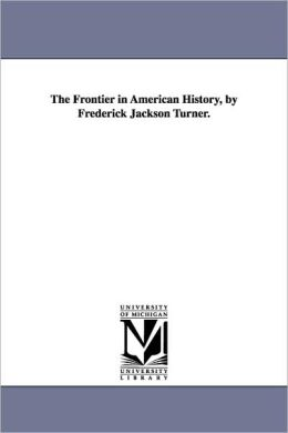 The Frontier in American History, by Frederick Jackson Turner