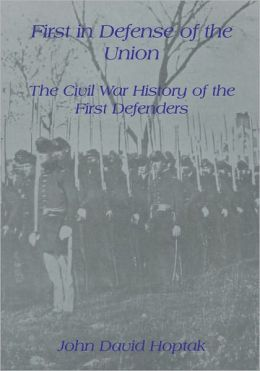 FIRST IN DEFENSE OF THE UNION: THE CIVIL WAR HISTORY OF THE FIRST DEFENDERS