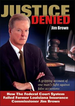 Justice Denied: How the Federal Court System Failed Former Louisiana Insurance Commissioner Jim Brown