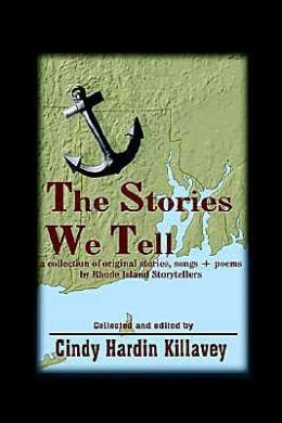 Stories We Tell: A Collection Of Original Stories, Songs and Poems By Rhode Island Storytellers