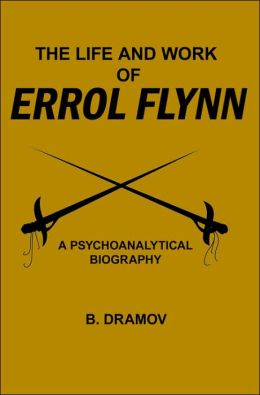 The Life and Work of Errol Flynn