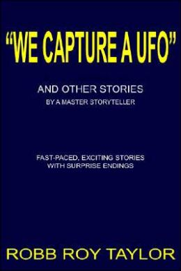 We Capture A Ufo: And Other Stories