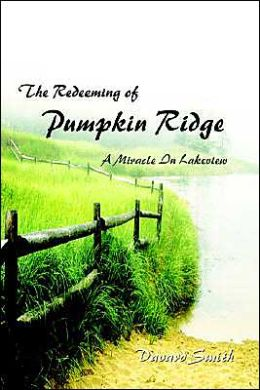 The Redeeming of Pumpkin Ridge: A Miracle In Lakeview Davard Smith