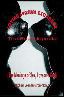 Loving Sensual Exchange The Encyclopedia: The Marriage of Sex, Love and God