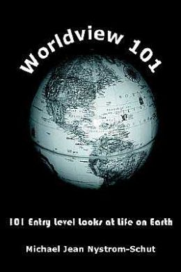 Worldview 101: 101 Entry Level Looks at Life on Earth