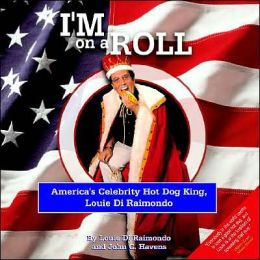 I'm on a Roll: America's Celebrity Hot Dog King, Louie Di Raimondo