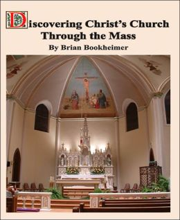 Discovering Christ's Church Through The Mass