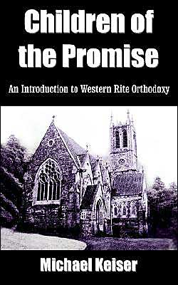Children Of The Promise: An Introduction To Western Rite Orthodoxy