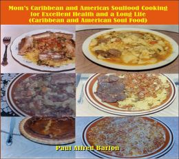 Mom's Caribbean and Americas Soulfood Cooking for Excellent Health and a Long Life( Carribbean and American Soul Food)
