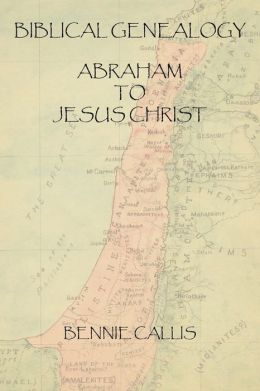 Biblical Genealogy Abraham to Jesus Christ