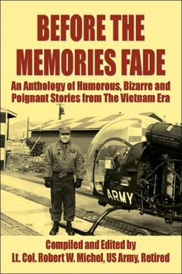 Before the Memories Fade: An Anthology of Humorous, Bizarre and Poignant Stories from the Vietnam Era