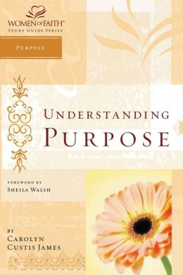 Understanding Purpose: Women of Faith Study Guide Series