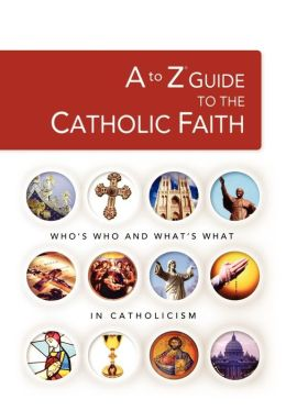 A to Z Guide to the Roman Catholic Faith