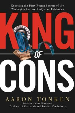 King of Cons: Exposing the Dirty, Rotten Secrets of the Washington Elite and Hollywood Celebrities