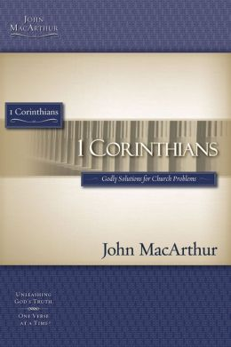 The MacArthur Bible Studies - 1 Corinthians