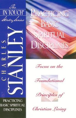 The In Touch Study Series: Practicing Basic Spiritual Disciplines