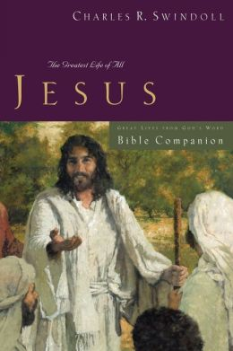 Great Lives: Jesus Bible Companion: The Greatest Life of All