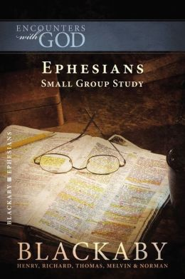 Ephesians: A Blackaby Bible Study Series
