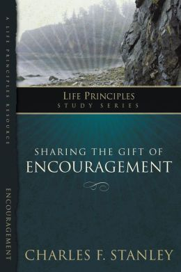 The Life Principles Study Series: Sharing Gift of Encouragement