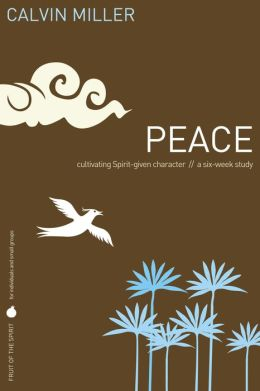 Fruit of the Spirit: Peace: Cultivating Spirit-Given Character