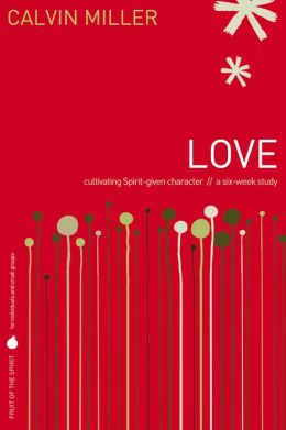 Fruit of the Spirit: Love: Cultivating Spirit-Given Character