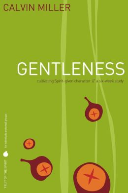 Fruit of the Spirit: Gentleness: Cultivating Spirit-Given Character