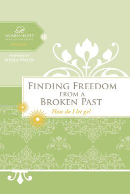 Finding Freedom from a Broken Past: How do I let go?