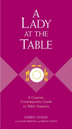 A Lady at the Table: A Concise, Contemporary Guide to Table Manners