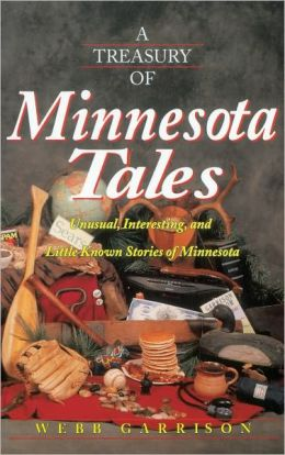 A Treasury of Minnesota Tales: Unusual, Interesting, and Little-Known Stories of Minnesota