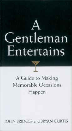 A Gentleman Entertains: A Guide to Making Memorable Occasions Happen